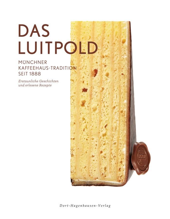Das Luitpold, Münchner Kaffeehaus-Tradition seit 1888. Erstaunliche Geschichten und erlesene Rezepte. Luitpold Buch Luitpoldblock Cafe Luitpold